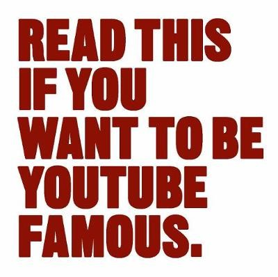 Read This if You Want to Be YouTube Famous -