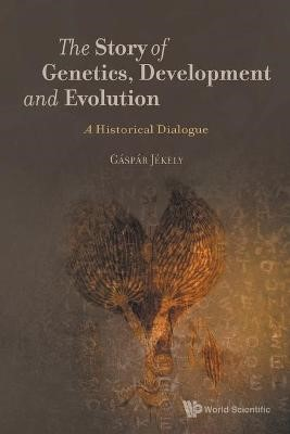 Story Of Genetics, Development And Evolution, The: A Historical Dialogue - pr_340855