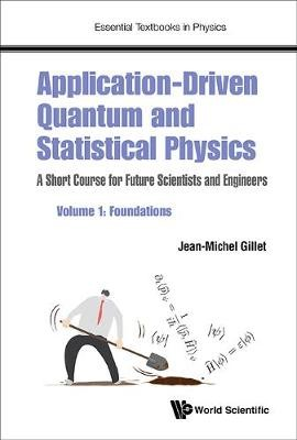 Application-driven Quantum And Statistical Physics: A Short Course For Future Scientists And Engineers - Volume 1: Foundations - pr_340819