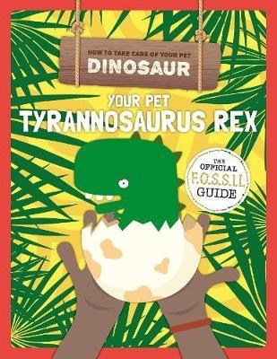 Your Pet Tyrannosaurus Rex -
