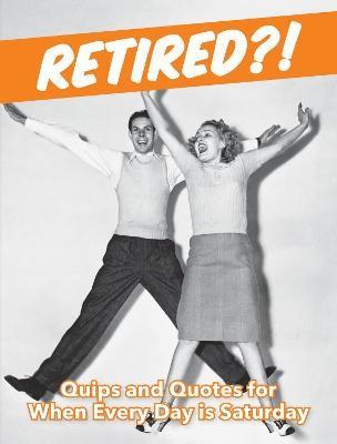 Retired?! -