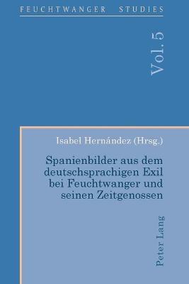 Spanienbilder aus dem deutschsprachigen Exil bei Feuchtwanger und seinen Zeitgenossen -