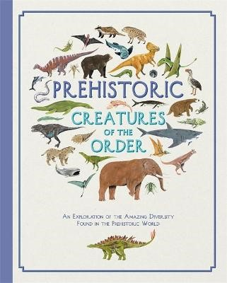 Prehistoric Creatures of the Order -
