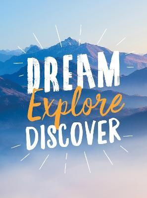 Dream. Explore. Discover. -