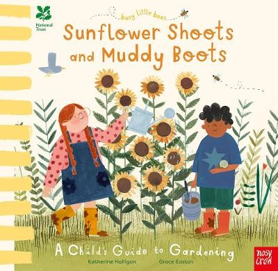 National Trust Busy Little Bees: Sunflower Shoots and Muddy Boots - A Child's Guide to Gardening -