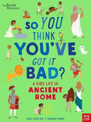 British Museum: So You Think You've Got It Bad? A Kid's Life in Ancient Rome -