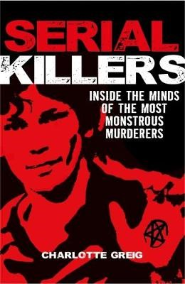 Serial Killers Inside the Minds of the Most Monstrous Murderers - pr_288111