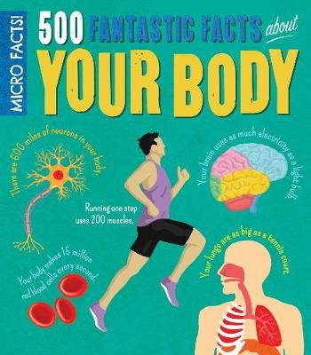Micro Facts! 500 Fantastic Facts About Your Body -