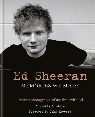 Ed Sheeran: Memories we made: Unseen photographs of my time with Ed -