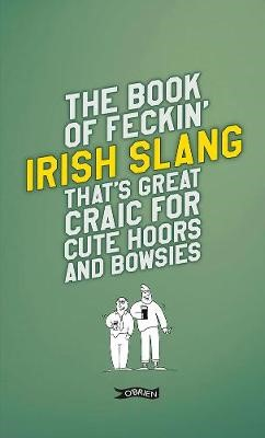 The Book of Feckin' Irish Slang that's great craic for cute hoors and bowsies -