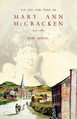 The Life and Times of Mary Ann McCracken, 1770-1866 -