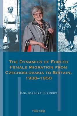 The Dynamics of Forced Female Migration from Czechoslovakia to Britain, 1938-1950 - pr_1750837