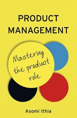 Product Management: Mastering the Product Role -