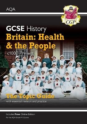 New Grade 9-1 GCSE History AQA Topic Guide - Britain: Health and the People: c1000-Present Day -