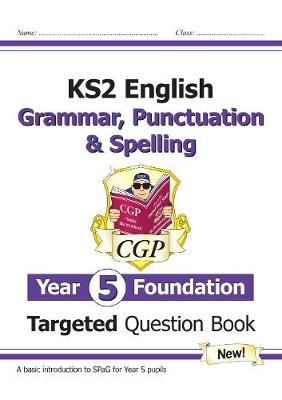 KS2 English Targeted Question Book: Grammar, Punctuation & Spelling - Year 5 Foundation -