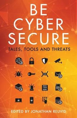 Be Cyber Secure: Tales, Tools and Threats -