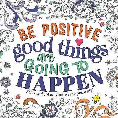 Be Positive: Good Things are Going to Happen -