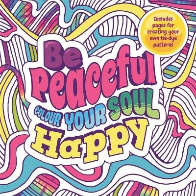 Be Peaceful: Colour Your Soul Happy -