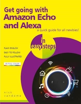 Get going with Amazon Echo and Alexa in easy steps -