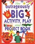 Outrageously Big Activity, Play and Project Book - pr_50643