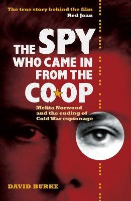 The Spy Who Came In From the Co-op - Melita Norwood and the Ending of Cold War Espionage - pr_293957