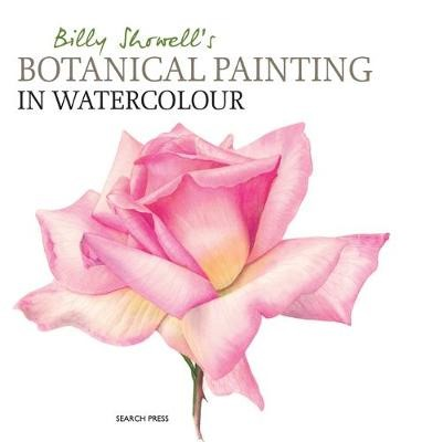 Billy Showell's Botanical Painting in Watercolour -