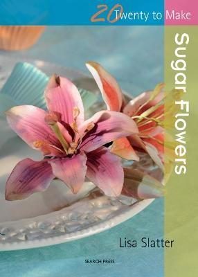 Twenty to Make: Sugar Flowers -