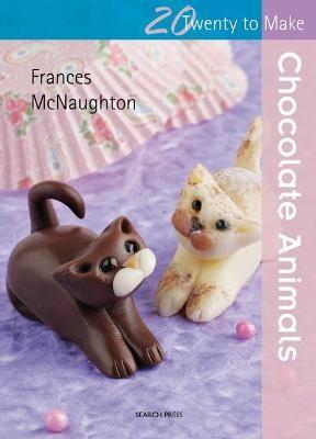Twenty to Make: Chocolate Animals -