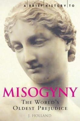 A Brief History of Misogyny -