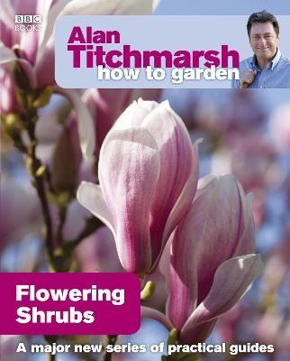 Alan Titchmarsh How to Garden: Flowering Shrubs -