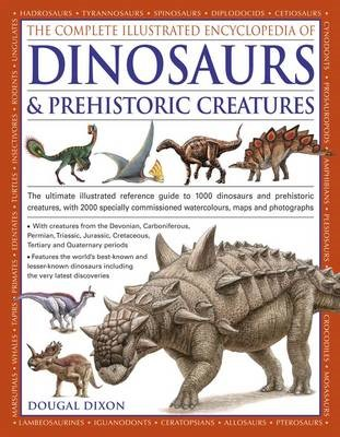 Complete Illustrated Encyclopedia of Dinosaurs & Prehistoric Creatures -