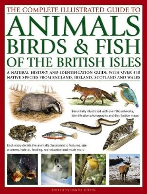 The Complete Illustrated Guide to Animals, Birds & Fish of the British Isles -