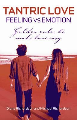 Tantric Love: Feeling vs Emotion - Golden Rules To Make Love Easy -