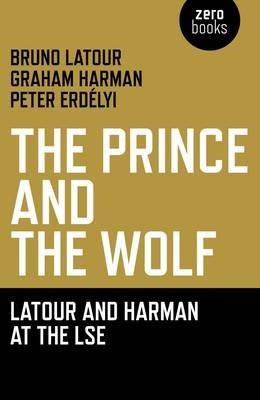 Prince and the Wolf: Latour and Harman at the LSE, The -