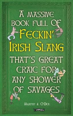 A Massive Book Full of FECKIN' IRISH SLANG that's Great Craic for Any Shower of Savages -