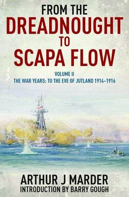 From the Dreadnought to Scapa Flow: Vol II The War Years: To the Eve of Jutland 1914-1916 -