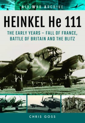 Heinkel He 111: The Early Years - Fall of France, Battle of Britain and the Blitz -