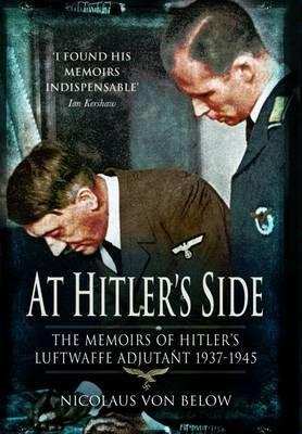 At Hitler's Side: the Memoirs of Hitler's Luftwaffe Adjutant -