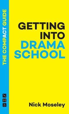 Getting Into Drama School: The Compact Guide -