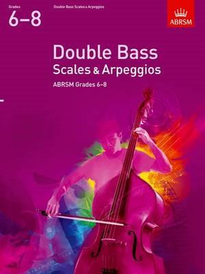 Double Bass Scales & Arpeggios, ABRSM Grades 6-8 -