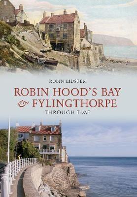 Robin Hoods Bay and Fylingthorpe Through Time -