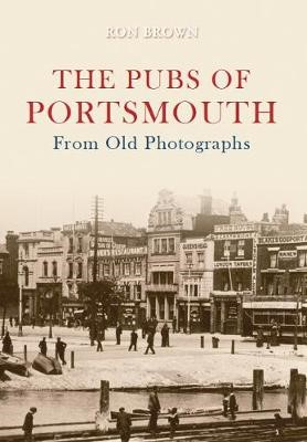 The Pubs of Portsmouth From Old Photographs -