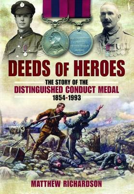 Deeds of Heroes: The Story of the Distinguished Conduct Medal 1854-1993 - pr_52815