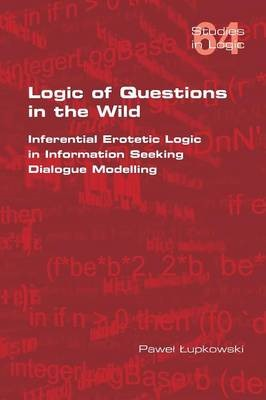 Logic of Questions in the Wild. Inferential Erotetic Logic in Information Seeking Dialogue Modelling - pr_32225