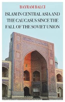 Islam in Central Asia and the Caucasus Since the Fall of the Soviet Union -