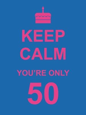 Keep Calm You're Only 50 - pr_287943