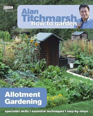 Alan Titchmarsh How to Garden: Allotment Gardening -