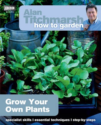 Alan Titchmarsh How to Garden: Grow Your Own Plants -