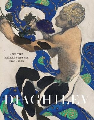 Diaghilev and the Golden Age of the Ballets Russes 1909-1929 -