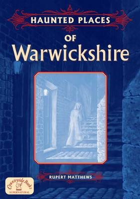 Haunted Places of Warwickshire -